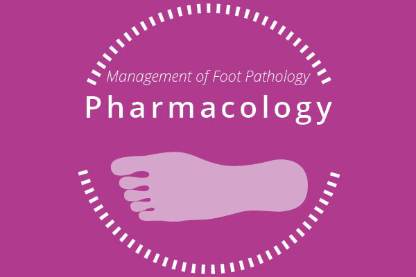 Management of Foot Pathology: Pharmacology