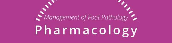 Management of Foot Pathology: Pharmacology