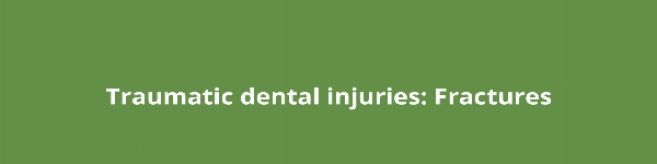 Traumatic dental injuries: Fractures
