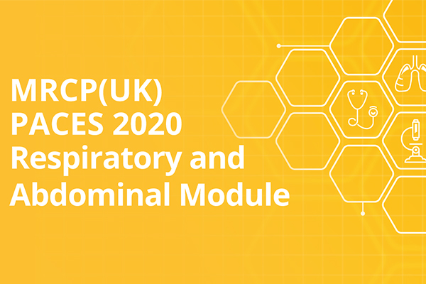 MRCP(UK) PACES 2020 Respiratory and Abdominal Module