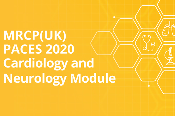 MRCP(UK) PACES 2020 Cardiology and Neurology Module